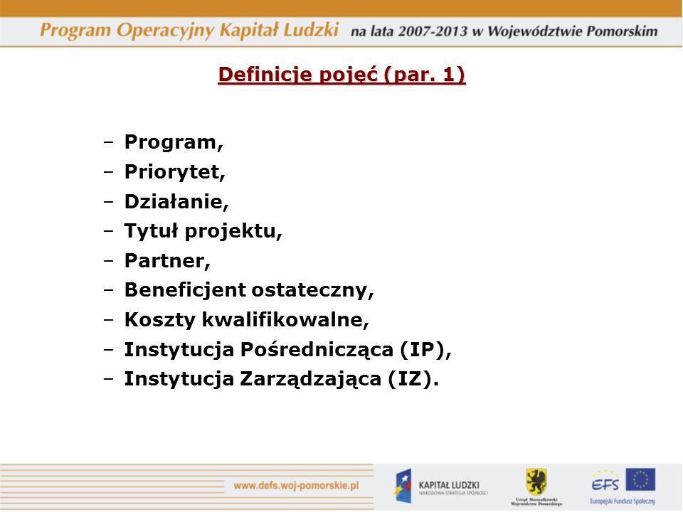 Definicje pojęć (par. 1) Program, Priorytet, Działanie, Tytuł projektu, Partner, Beneficjent ostateczny,