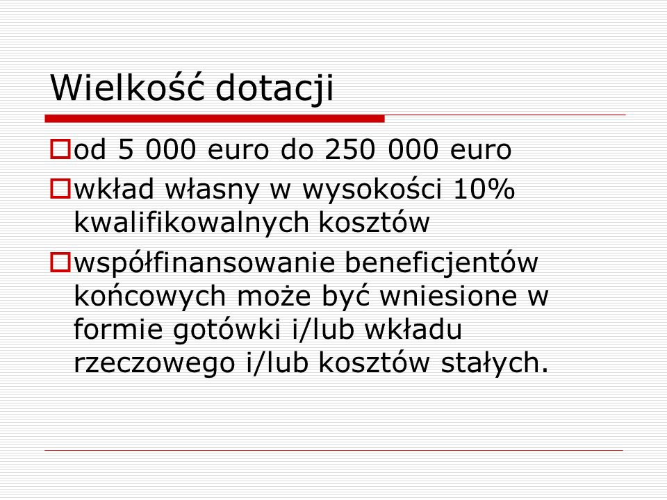 Wielkość dotacji od 5 000 euro do 250 000 euro