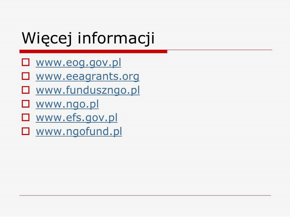 Więcej informacji www.eog.gov.pl www.eeagrants.org www.funduszngo.pl