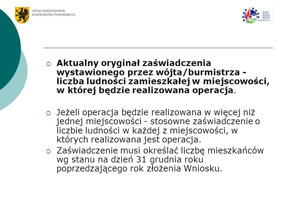 Aktualny oryginał zaświadczenia wystawionego przez wójta/burmistrza - liczba ludności zamieszkałej w miejscowości, w której będzie realizowana operacja.