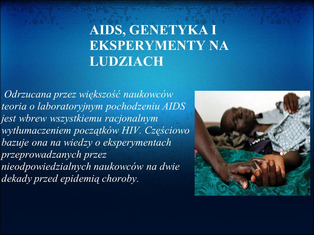 AIDS, GENETYKA I EKSPERYMENTY NA LUDZIACH