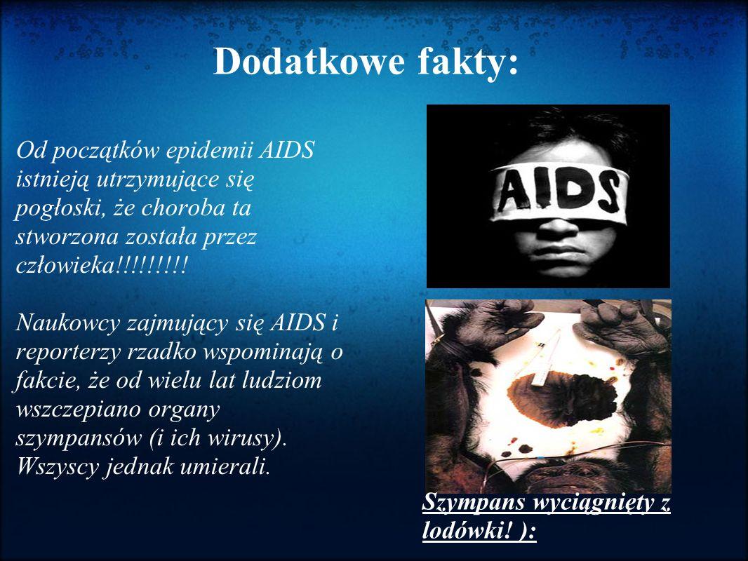 Dodatkowe fakty: Od początków epidemii AIDS istnieją utrzymujące się pogłoski, że choroba ta stworzona została przez człowieka!!!!!!!!!