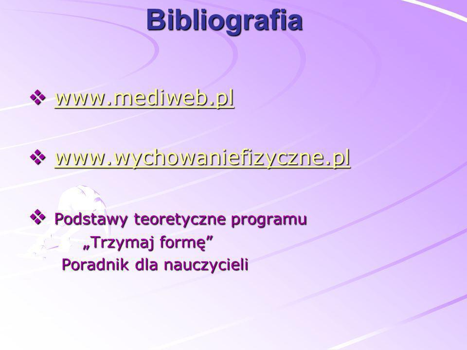 Bibliografia www.mediweb.pl www.wychowaniefizyczne.pl