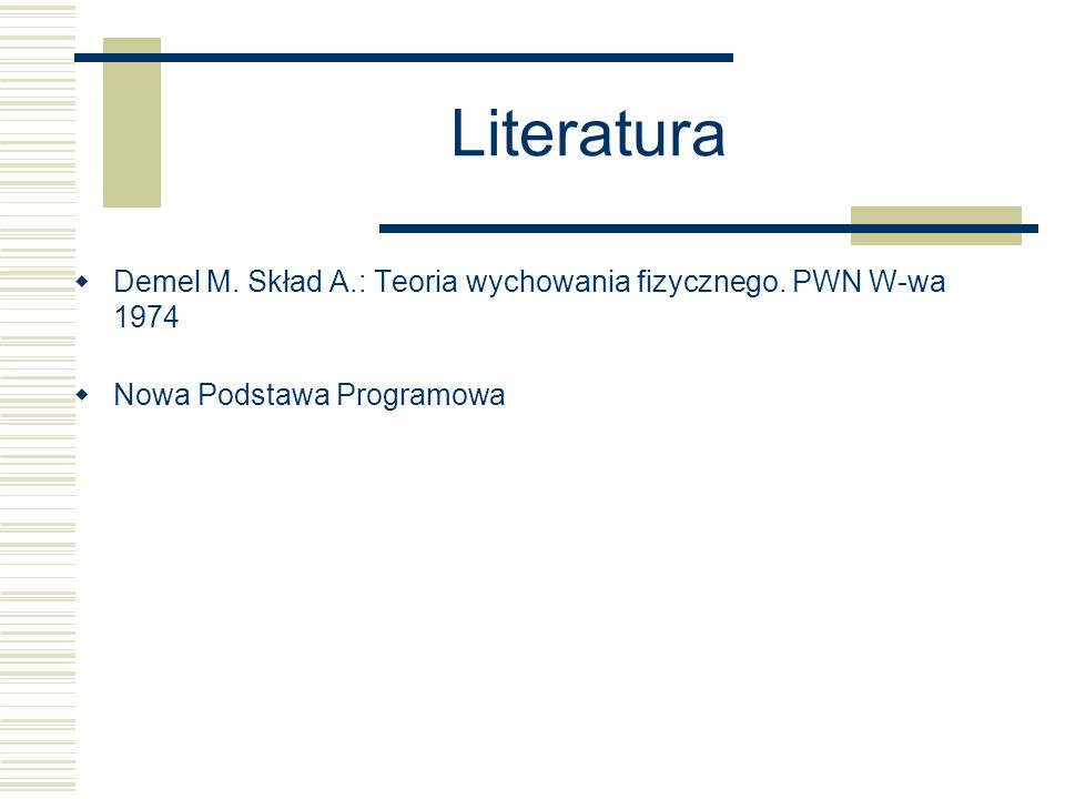 Literatura Demel M. Skład A.: Teoria wychowania fizycznego. PWN W-wa 1974 Nowa Podstawa Programowa