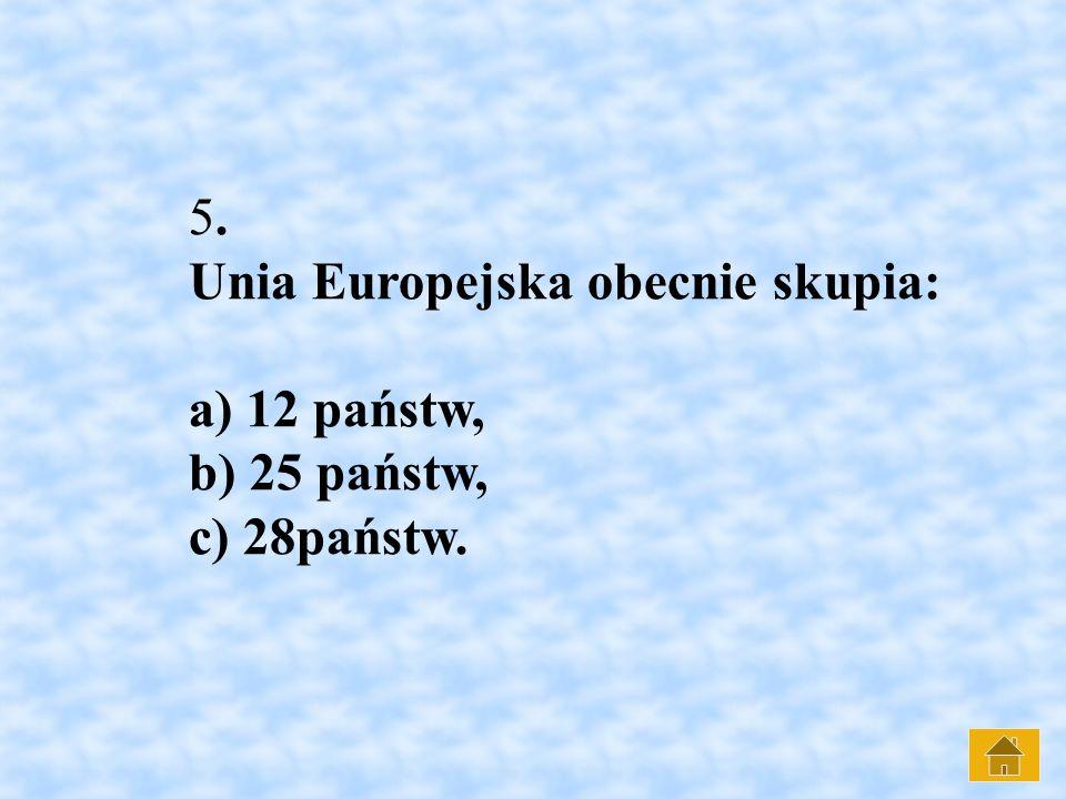 5. Unia Europejska obecnie skupia: