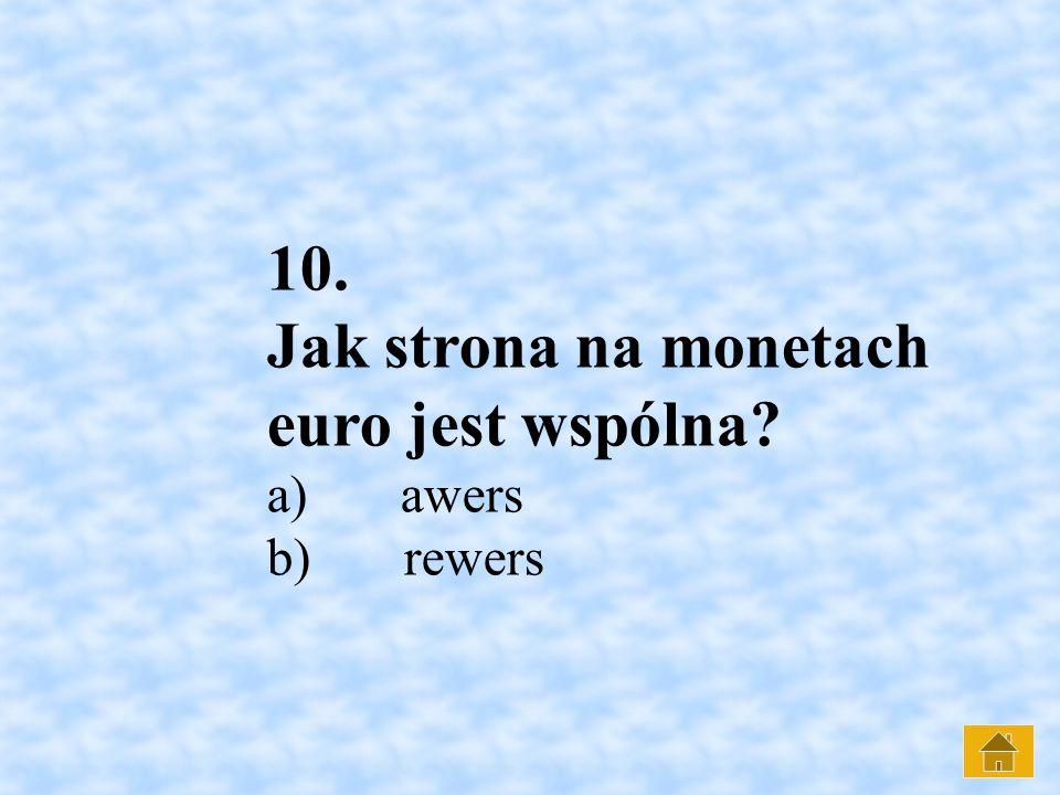 10. Jak strona na monetach euro jest wspólna a) awers b) rewers