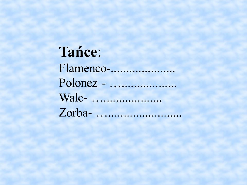 Tańce: Flamenco-..................... Polonez - …..................