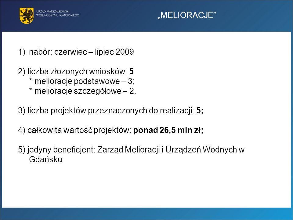 """""""MELIORACJE nabór: czerwiec – lipiec 2009. 2) liczba złożonych wniosków: 5. * melioracje podstawowe – 3;"""