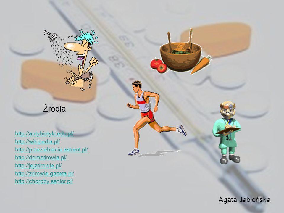 Źródła Agata Jabłońska http://antybiotyki.edu.pl/ http://wikipedia.pl/