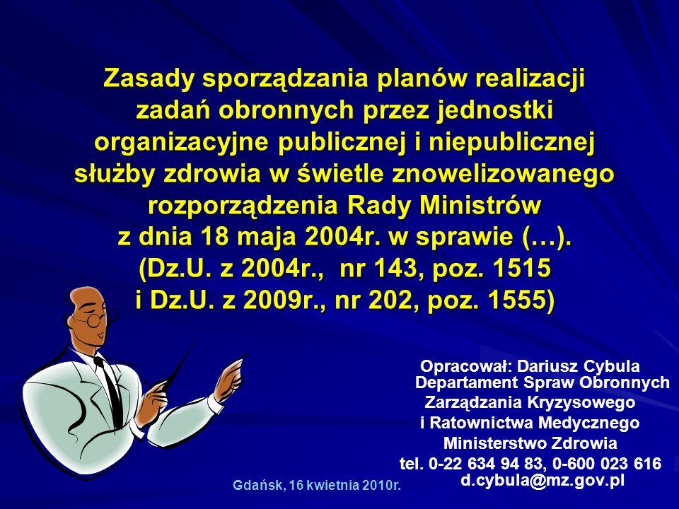 Zasady sporządzania planów realizacji zadań obronnych przez jednostki organizacyjne publicznej i niepublicznej służby zdrowia w świetle znowelizowanego rozporządzenia Rady Ministrów z dnia 18 maja 2004r. w sprawie (…). (Dz.U. z 2004r., nr 143, poz. 1515 i Dz.U. z 2009r., nr 202, poz. 1555)