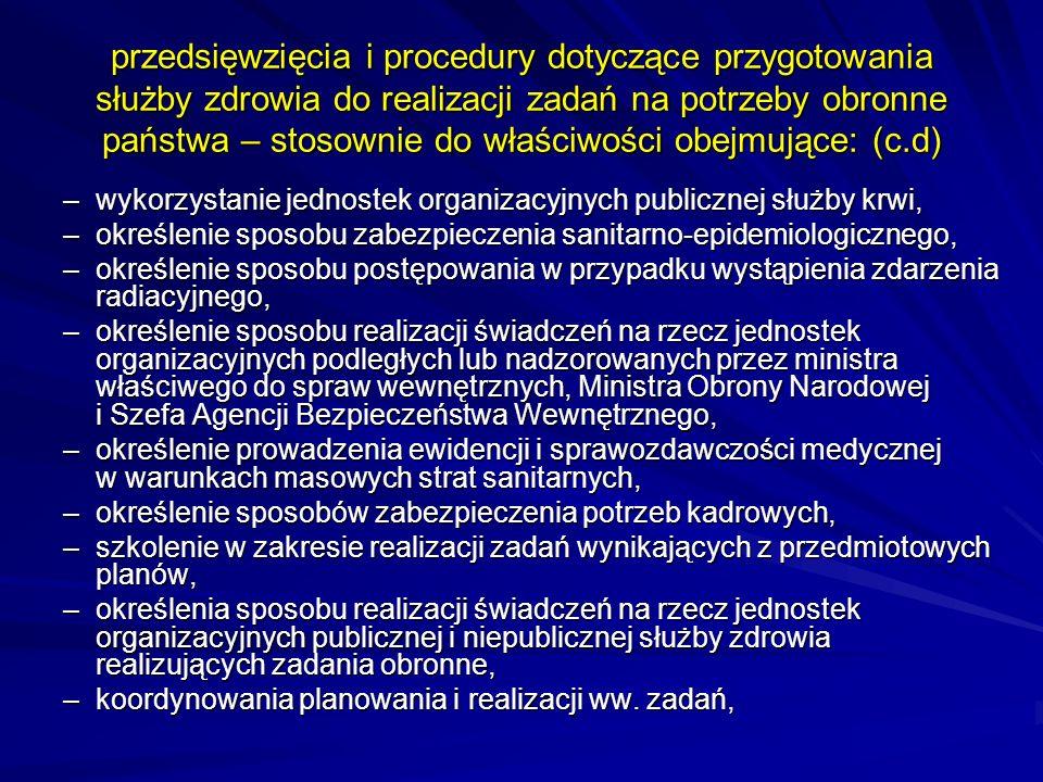 przedsięwzięcia i procedury dotyczące przygotowania służby zdrowia do realizacji zadań na potrzeby obronne państwa – stosownie do właściwości obejmujące: (c.d)