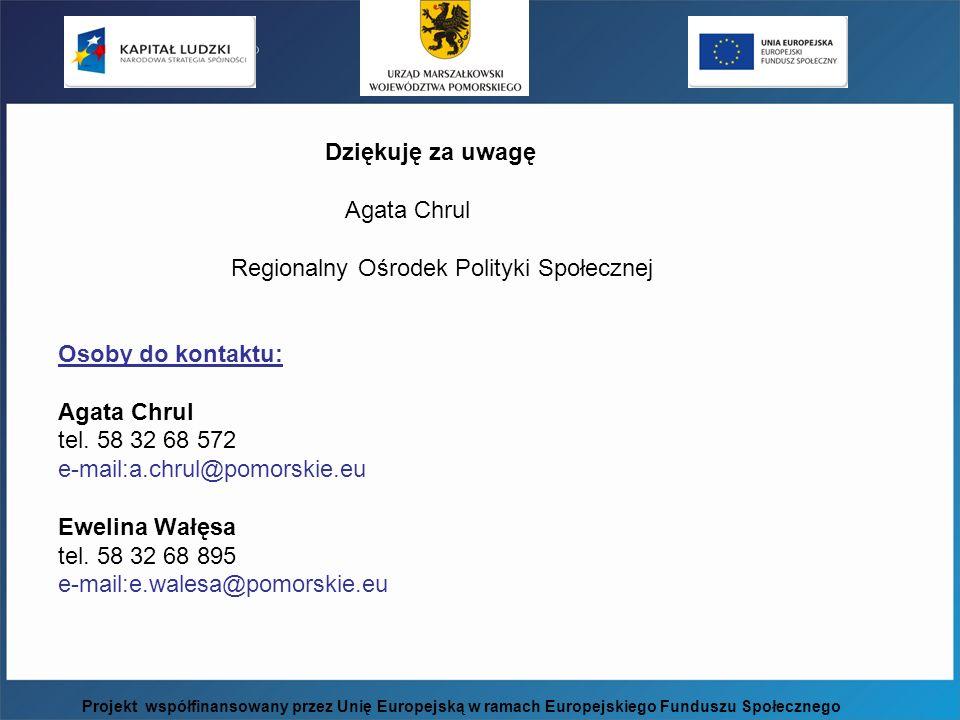Dziękuję za uwagę Agata Chrul Regionalny Ośrodek Polityki Społecznej Osoby do kontaktu: Agata Chrul tel. 58 32 68 572 e-mail:a.chrul@pomorskie.eu Ewelina Wałęsa tel. 58 32 68 895 e-mail:e.walesa@pomorskie.eu
