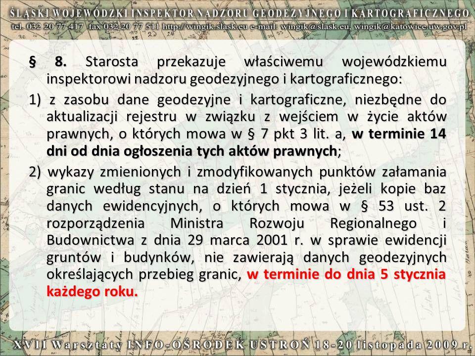 § 8. Starosta przekazuje właściwemu wojewódzkiemu inspektorowi nadzoru geodezyjnego i kartograficznego: