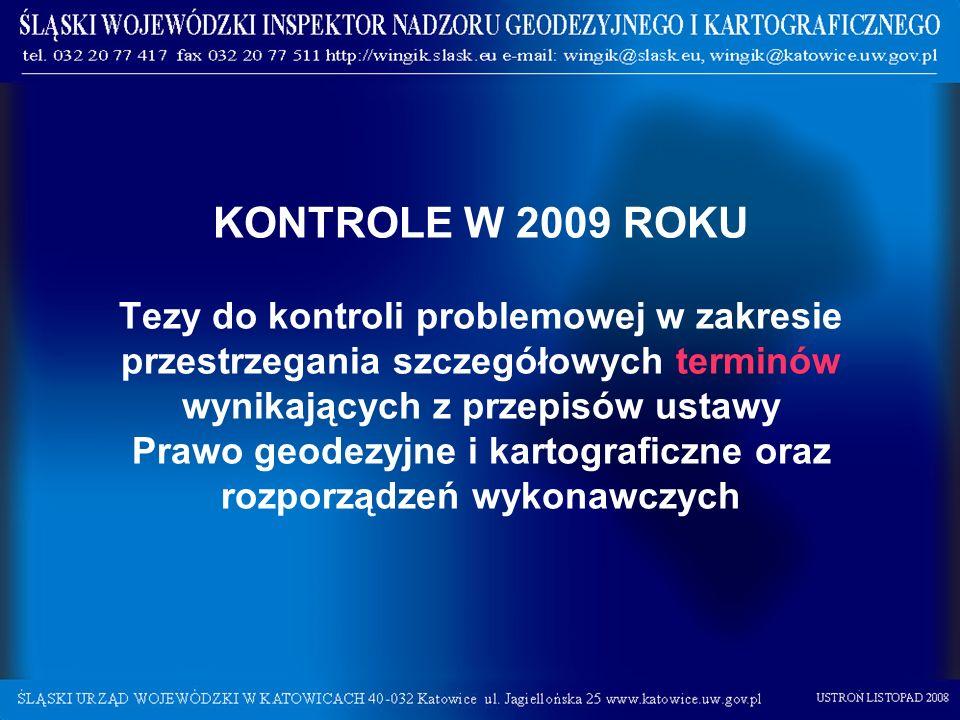KONTROLE W 2009 ROKU Tezy do kontroli problemowej w zakresie przestrzegania szczegółowych terminów wynikających z przepisów ustawy Prawo geodezyjne i kartograficzne oraz rozporządzeń wykonawczych