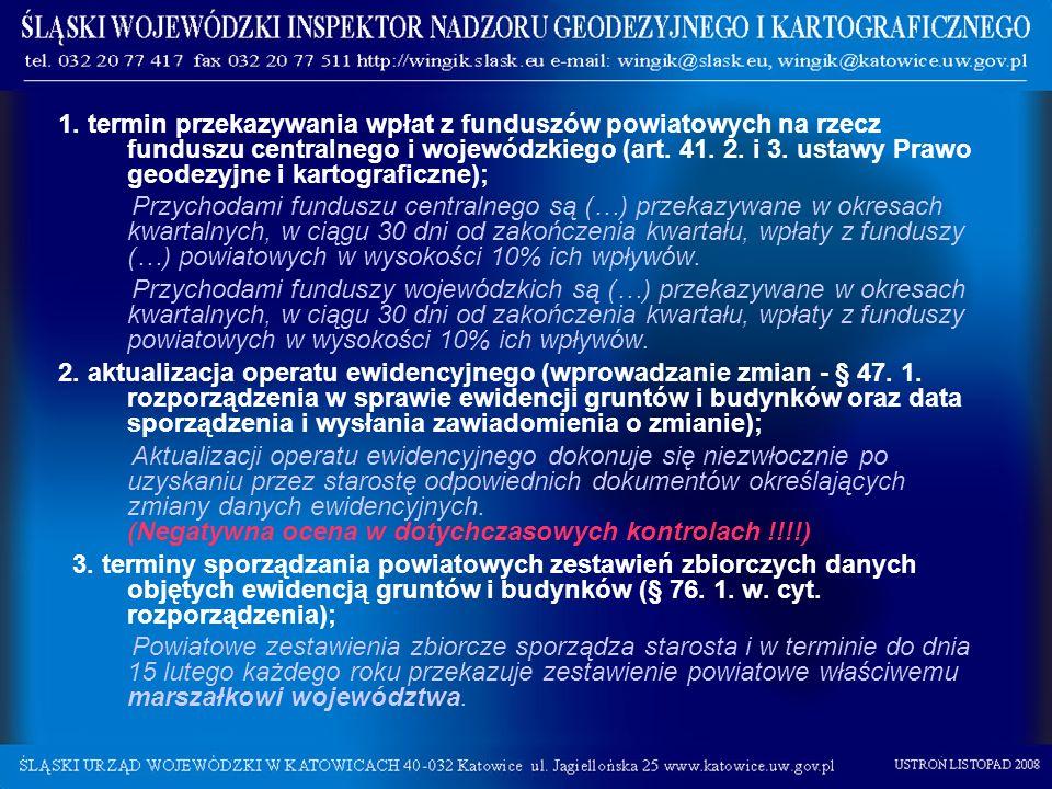 1. termin przekazywania wpłat z funduszów powiatowych na rzecz funduszu centralnego i wojewódzkiego (art. 41. 2. i 3. ustawy Prawo geodezyjne i kartograficzne);