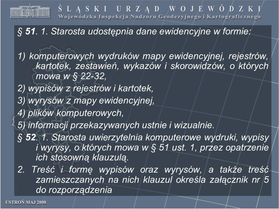 § 51. 1. Starosta udostępnia dane ewidencyjne w formie: