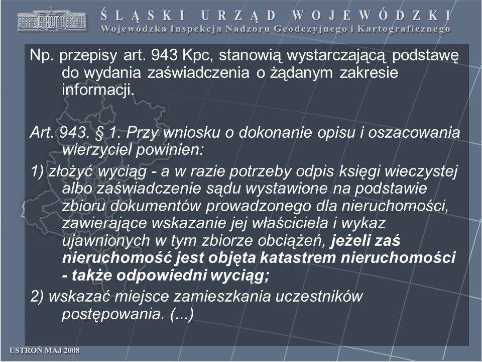 Np. przepisy art. 943 Kpc, stanowią wystarczającą podstawę do wydania zaświadczenia o żądanym zakresie informacji.