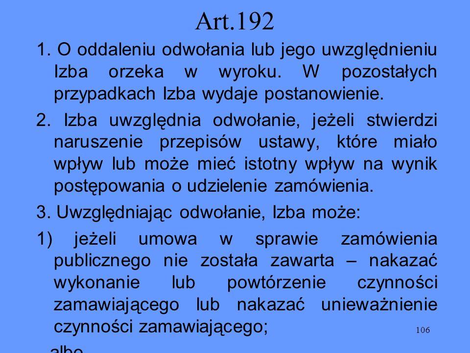 Art.192 1. O oddaleniu odwołania lub jego uwzględnieniu Izba orzeka w wyroku. W pozostałych przypadkach Izba wydaje postanowienie.