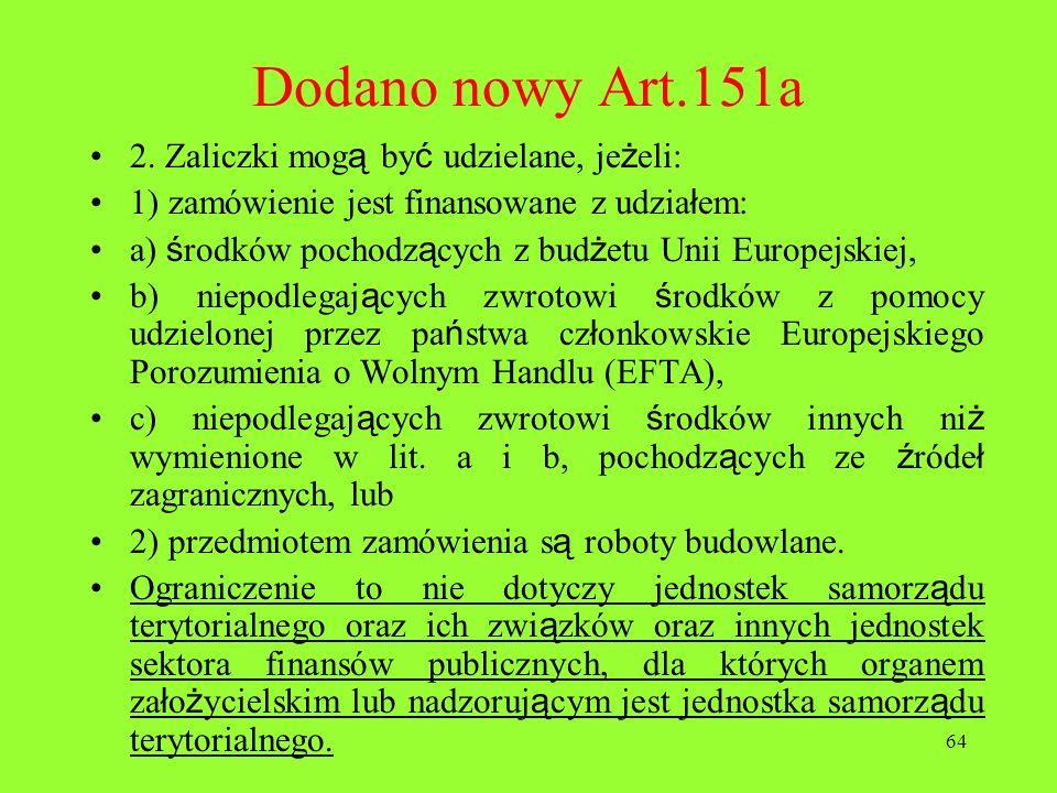 Dodano nowy Art.151a 2. Zaliczki mogą być udzielane, jeżeli: