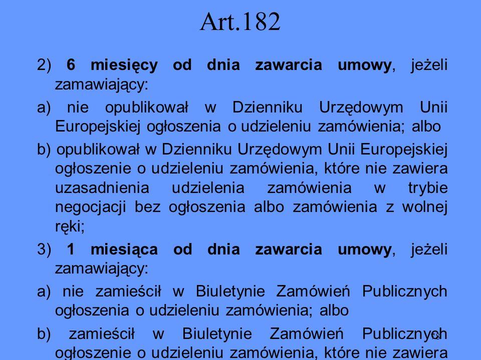 Art.182 2) 6 miesięcy od dnia zawarcia umowy, jeżeli zamawiający:
