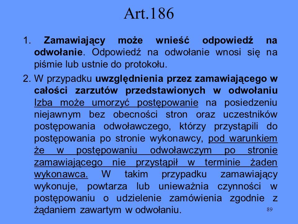 Art.186 1. Zamawiający może wnieść odpowiedź na odwołanie. Odpowiedź na odwołanie wnosi się na piśmie lub ustnie do protokołu.