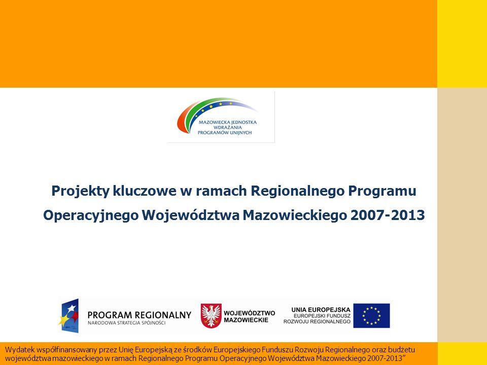 Projekty kluczowe w ramach Regionalnego Programu Operacyjnego Województwa Mazowieckiego 2007-2013