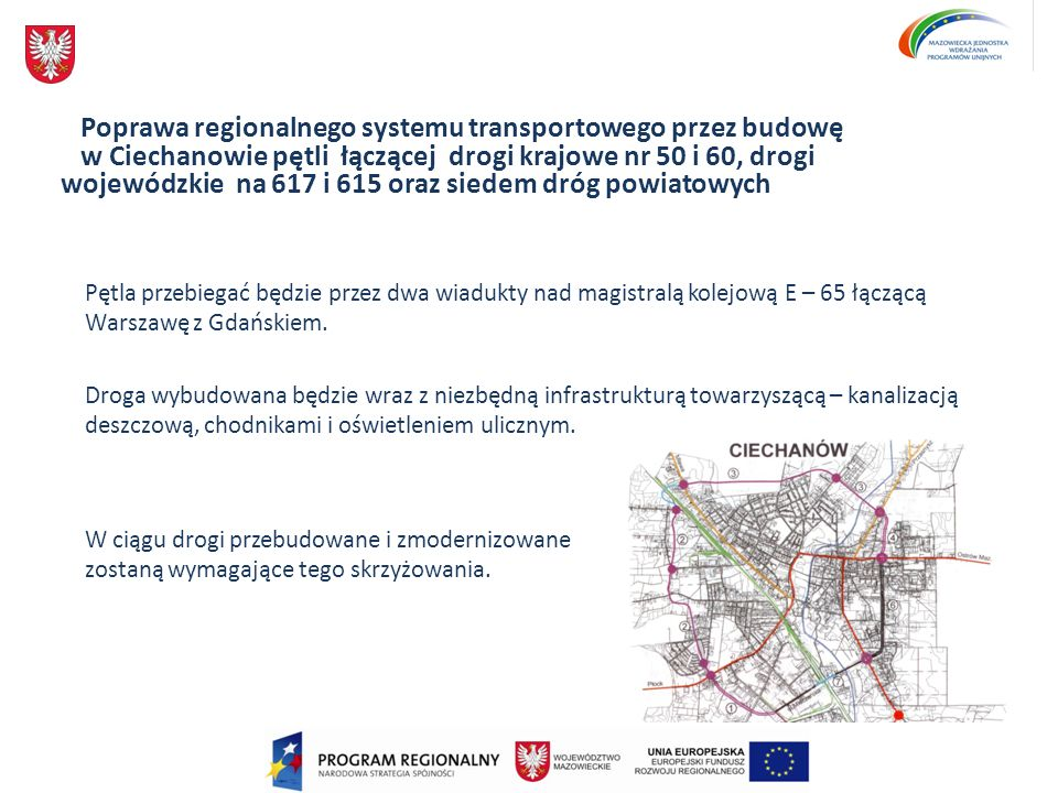 Poprawa regionalnego systemu transportowego przez budowę w Ciechanowie pętli łączącej drogi krajowe nr 50 i 60, drogi wojewódzkie na 617 i 615 oraz siedem dróg powiatowych