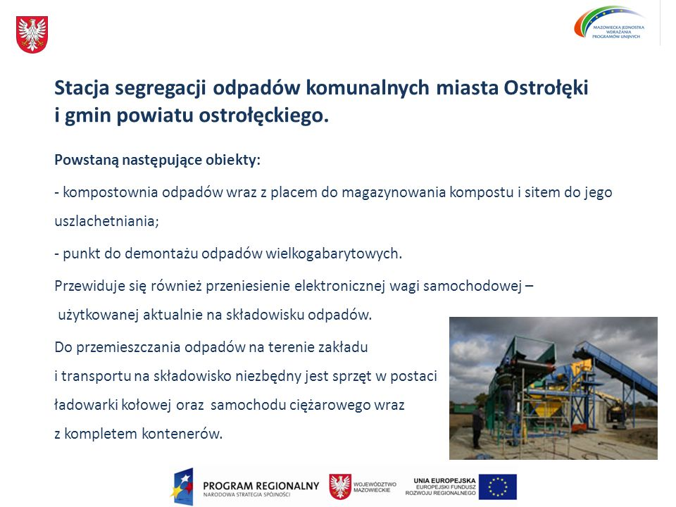 Stacja segregacji odpadów komunalnych miasta Ostrołęki i gmin powiatu ostrołęckiego.