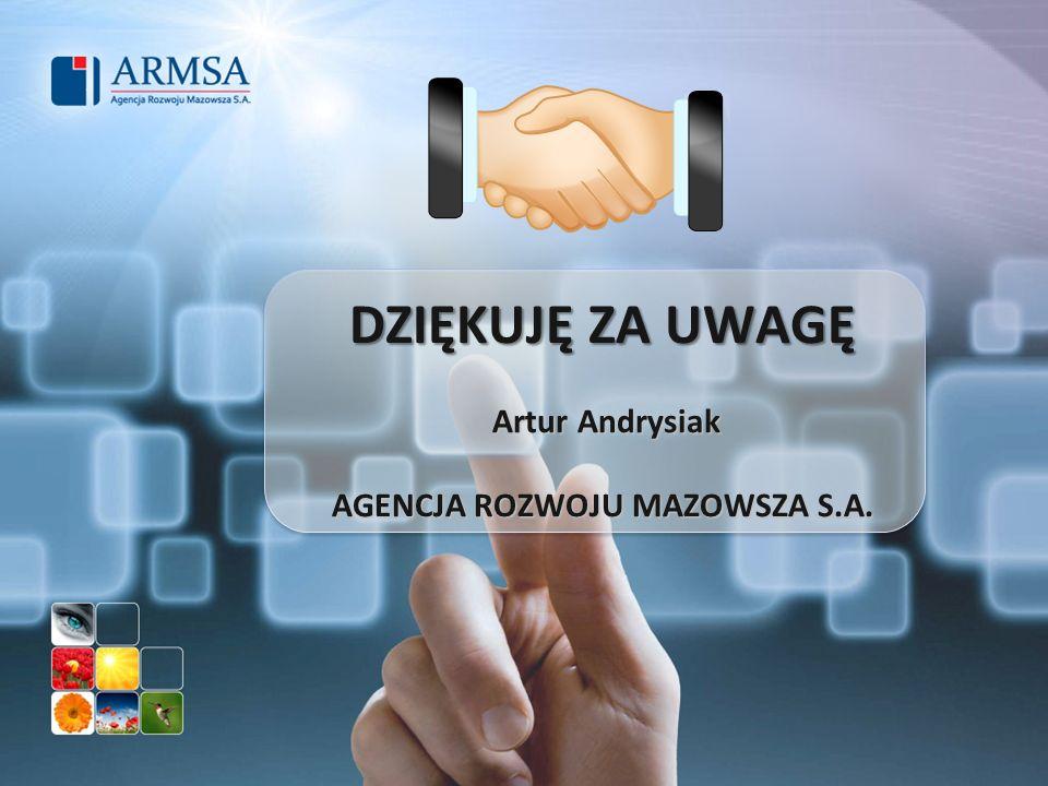 DZIĘKUJĘ ZA UWAGĘ Artur Andrysiak AGENCJA ROZWOJU MAZOWSZA S.A.