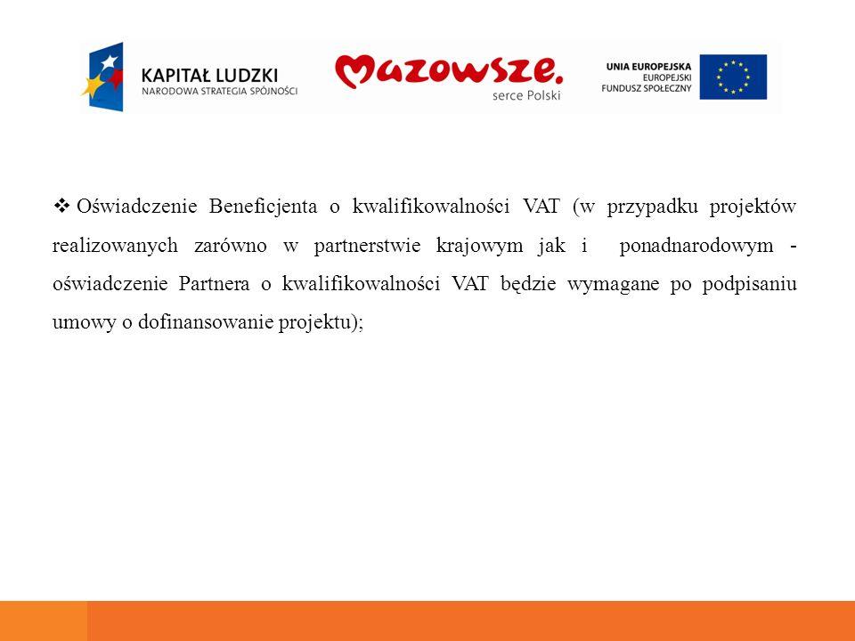 Oświadczenie Beneficjenta o kwalifikowalności VAT (w przypadku projektów realizowanych zarówno w partnerstwie krajowym jak i ponadnarodowym - oświadczenie Partnera o kwalifikowalności VAT będzie wymagane po podpisaniu umowy o dofinansowanie projektu);