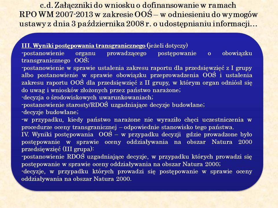 c.d. Załączniki do wniosku o dofinansowanie w ramach RPO WM 2007-2013 w zakresie OOŚ – w odniesieniu do wymogów ustawy z dnia 3 października 2008 r. o udostępnianiu informacji…