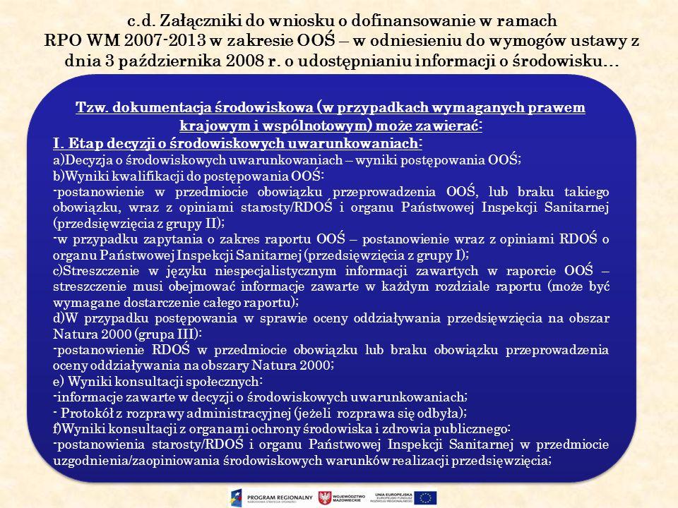 c.d. Załączniki do wniosku o dofinansowanie w ramach RPO WM 2007-2013 w zakresie OOŚ – w odniesieniu do wymogów ustawy z dnia 3 października 2008 r. o udostępnianiu informacji o środowisku…