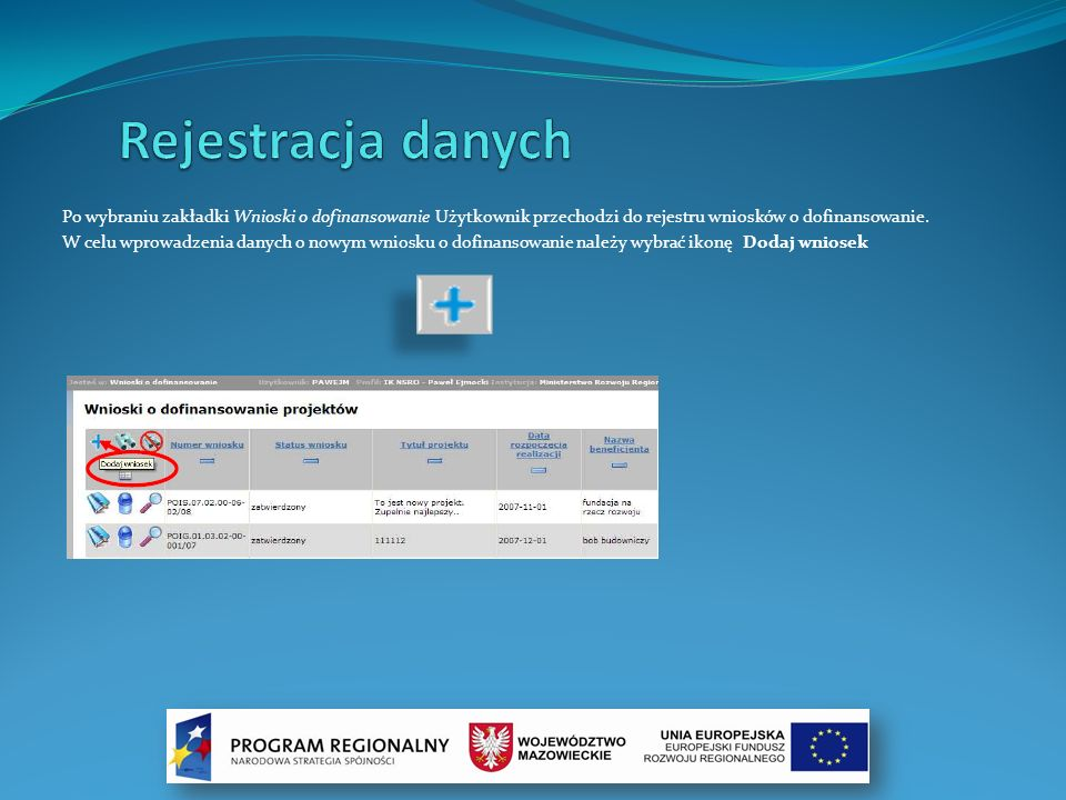 Rejestracja danychPo wybraniu zakładki Wnioski o dofinansowanie Użytkownik przechodzi do rejestru wniosków o dofinansowanie.