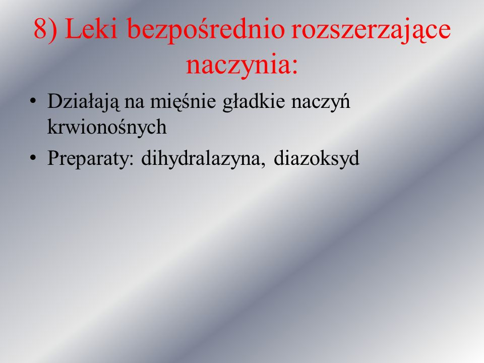 8) Leki bezpośrednio rozszerzające naczynia: