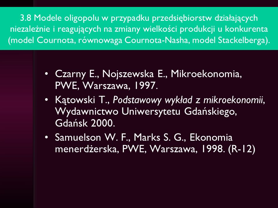 Czarny E., Nojszewska E., Mikroekonomia, PWE, Warszawa, 1997.