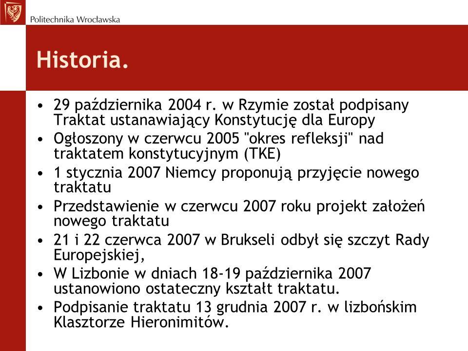 Historia. 29 października 2004 r. w Rzymie został podpisany Traktat ustanawiający Konstytucję dla Europy.
