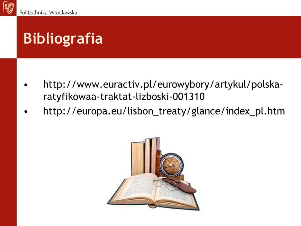 Bibliografia http://www.euractiv.pl/eurowybory/artykul/polska-ratyfikowaa-traktat-lizboski-001310.