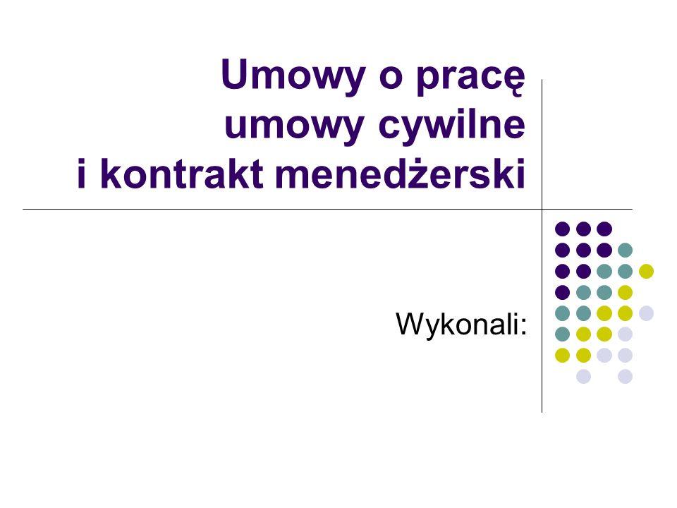 Umowy o pracę umowy cywilne i kontrakt menedżerski
