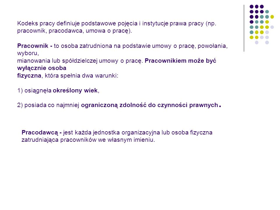 Kodeks pracy definiuje podstawowe pojęcia i instytucje prawa pracy (np