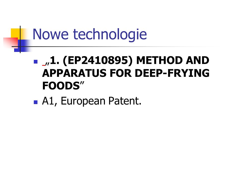 "Nowe technologie ""1. (EP2410895) METHOD AND APPARATUS FOR DEEP-FRYING FOODS A1, European Patent."