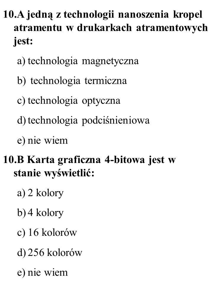 10.A jedną z technologii nanoszenia kropel atramentu w drukarkach atramentowych jest: