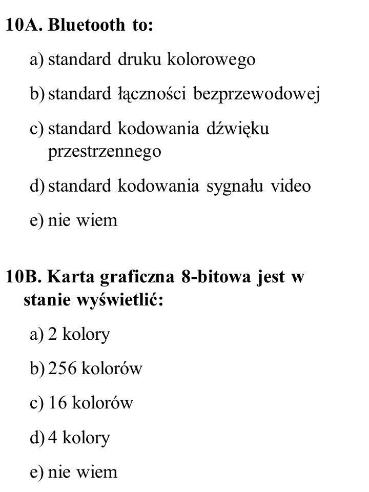 10A. Bluetooth to: standard druku kolorowego. standard łączności bezprzewodowej. standard kodowania dźwięku przestrzennego.