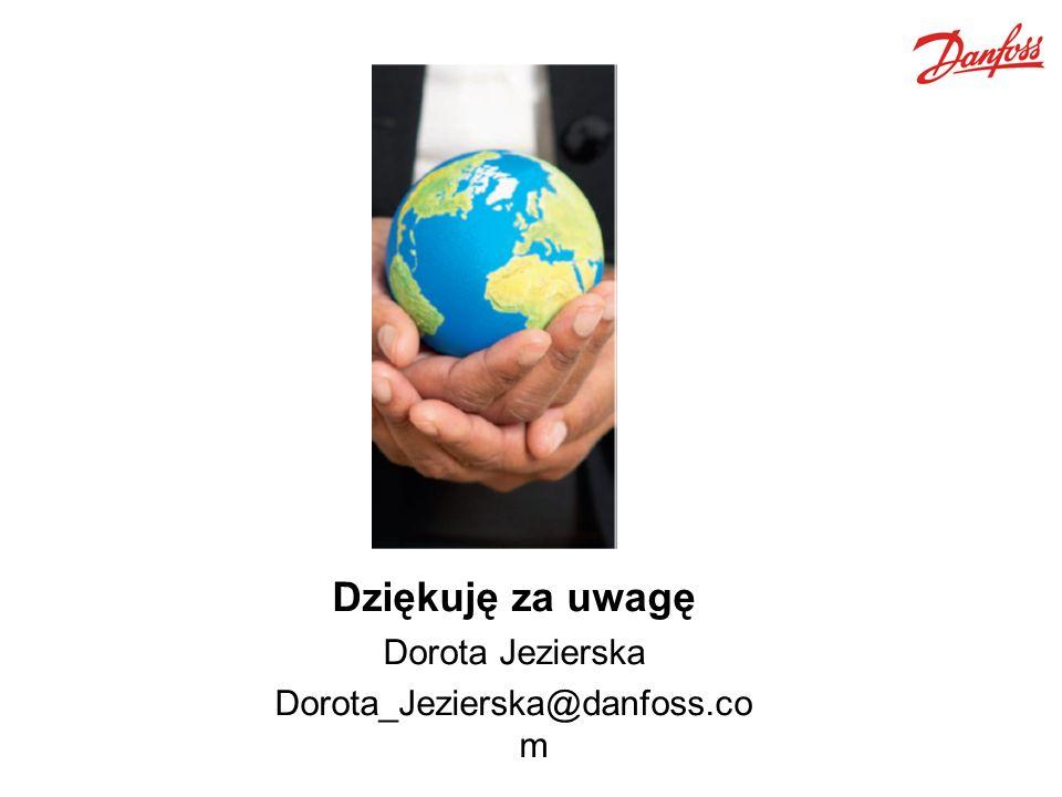 Dziękuję za uwagę Dorota Jezierska Dorota_Jezierska@danfoss.com