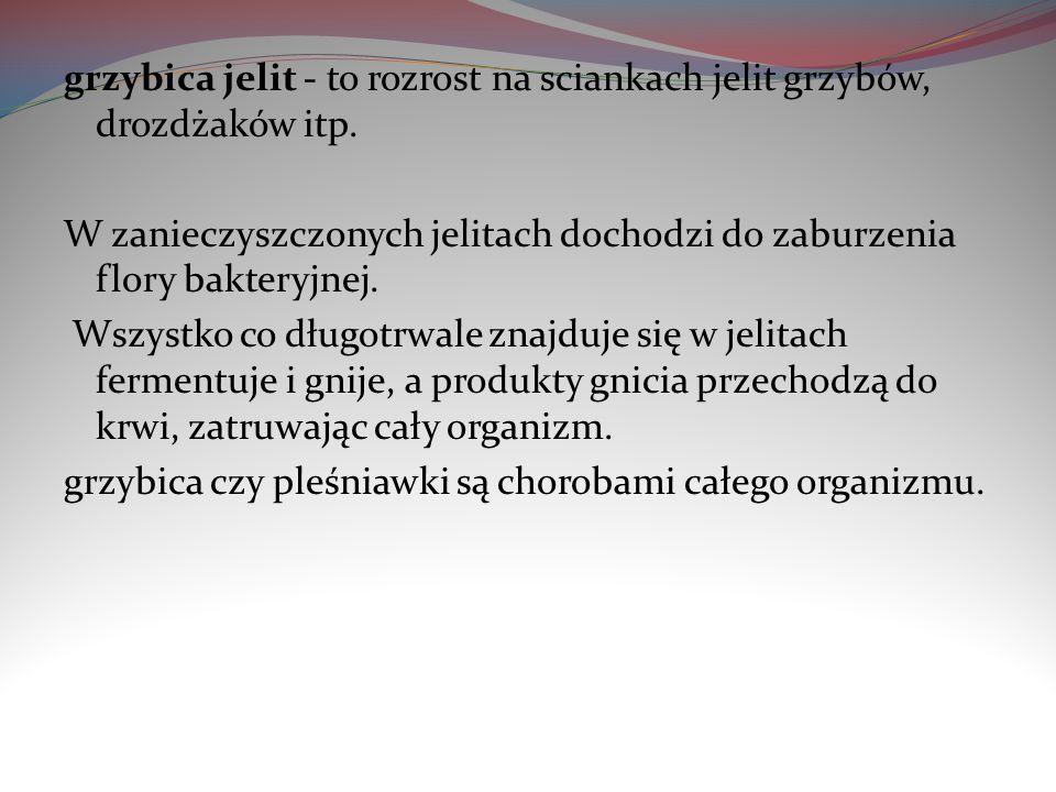 grzybica jelit - to rozrost na sciankach jelit grzybów, drozdżaków itp