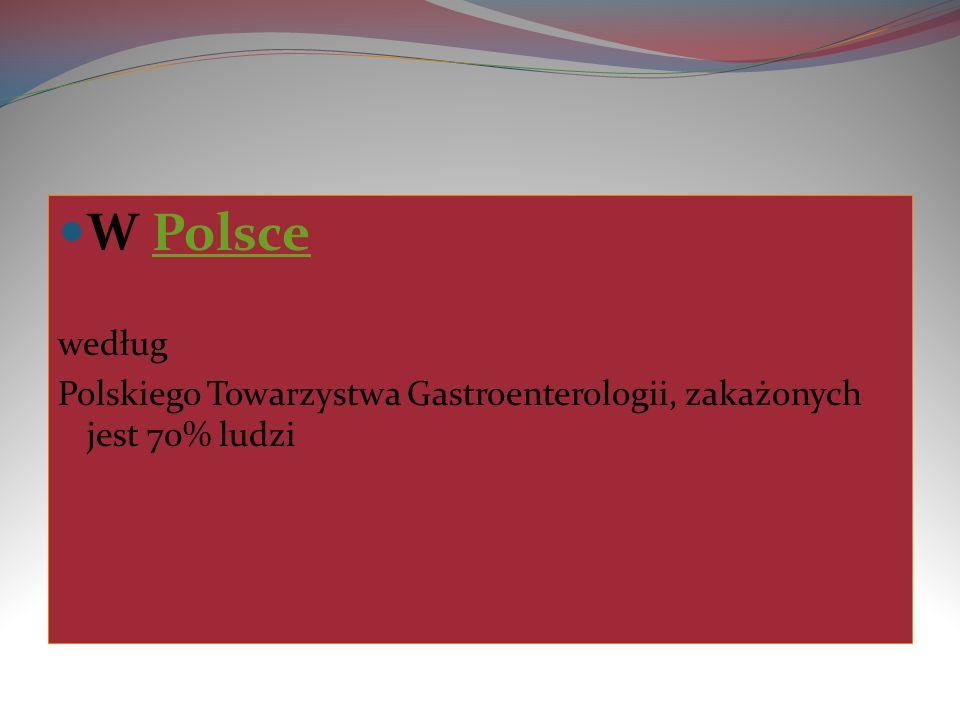 W Polsce według Polskiego Towarzystwa Gastroenterologii, zakażonych jest 70% ludzi