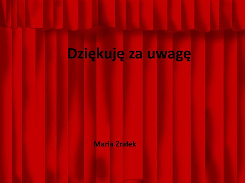 Dziękuję za uwagę Dziękuję za uwagę Maria Zrałek
