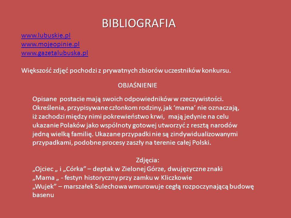 BIBLIOGRAFIA www.lubuskie.pl www.mojeopinie.pl www.gazetalubuska.pl