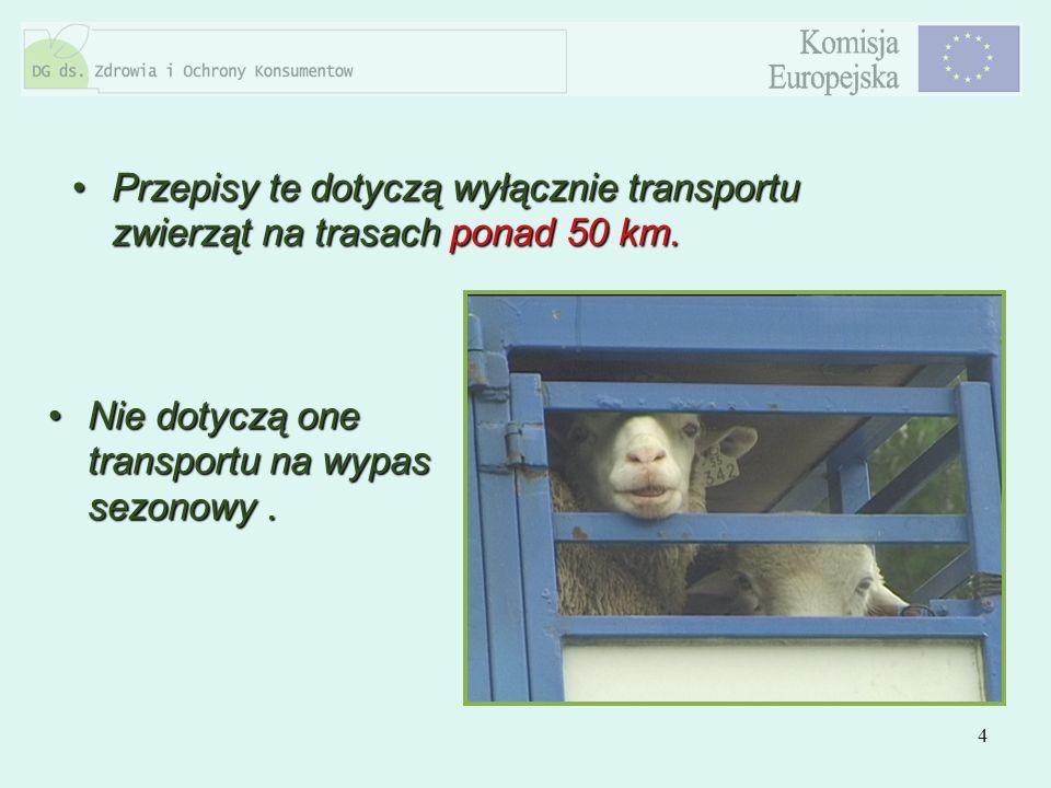Przepisy te dotyczą wyłącznie transportu zwierząt na trasach ponad 50 km.