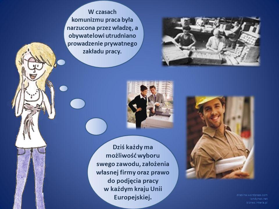 W czasach komunizmu praca była narzucona przez władzę, a obywatelowi utrudniano prowadzenie prywatnego zakładu pracy.