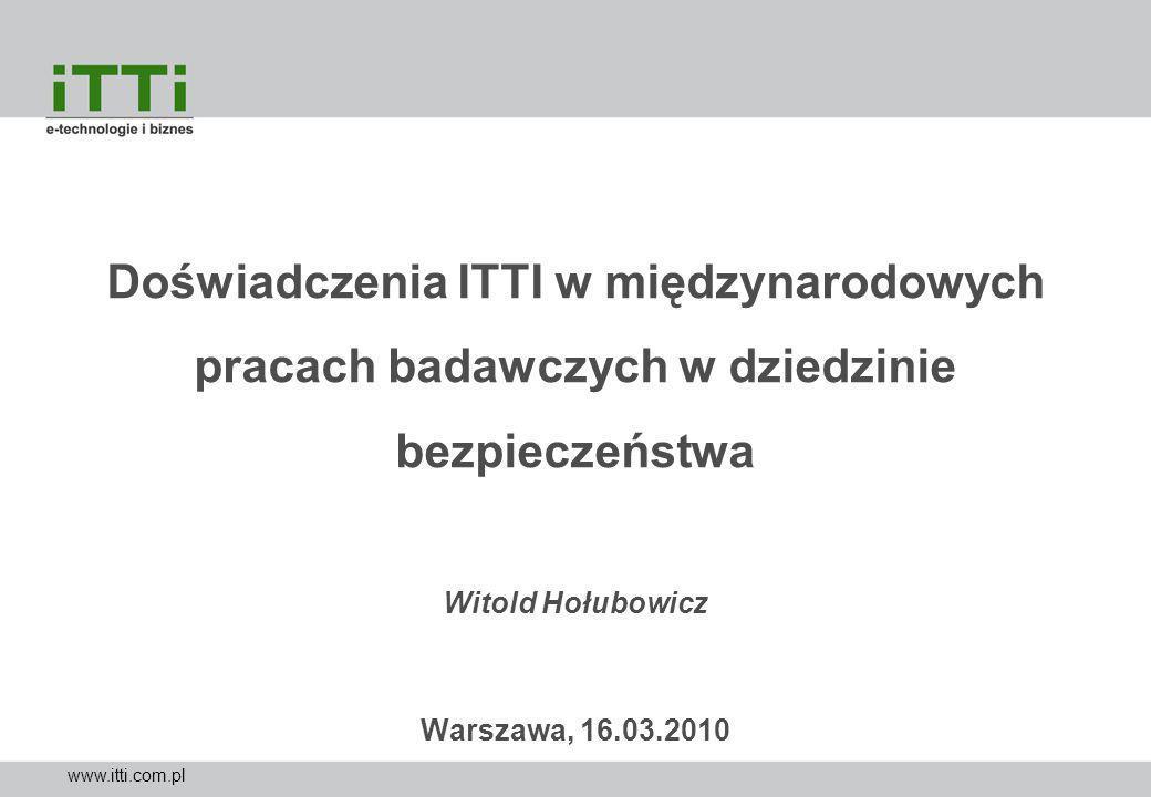 Doświadczenia ITTI w międzynarodowych pracach badawczych w dziedzinie bezpieczeństwa Witold Hołubowicz Warszawa, 16.03.2010